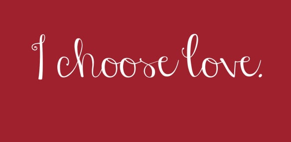 I choose love - Valentines Day
